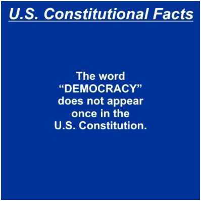 The word DEMOCRACY does not appear once in the U.S. Constitution.